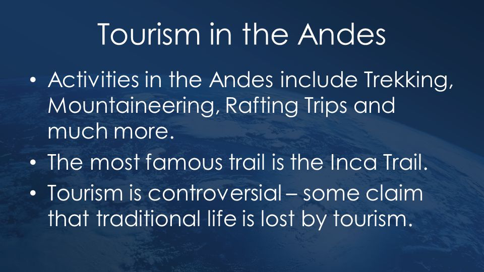 Tourism in the Andes Activities in the Andes include Trekking, Mountaineering, Rafting Trips and much more.