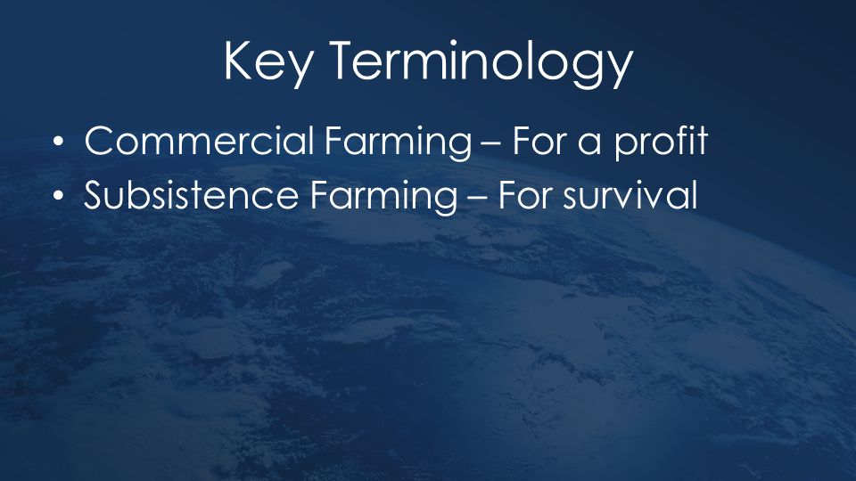 Key Terminology Commercial Farming – For a profit