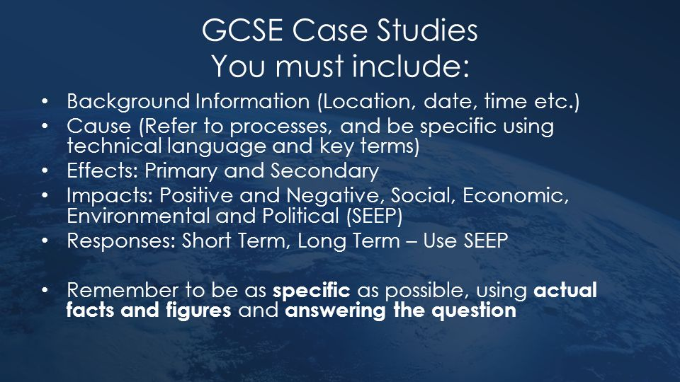 GCSE Case Studies You must include: