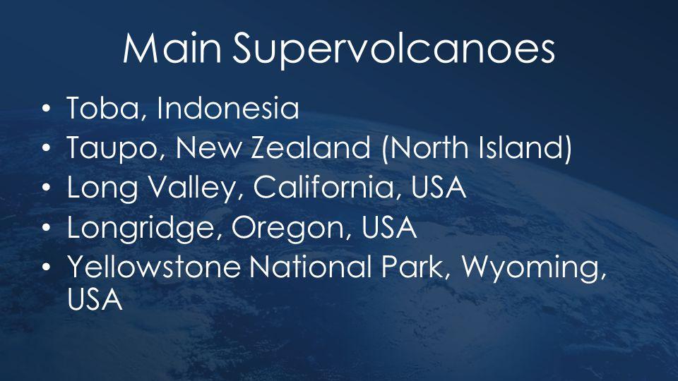 Main Supervolcanoes Toba, Indonesia Taupo, New Zealand (North Island)