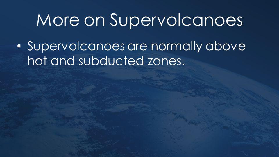 More on Supervolcanoes