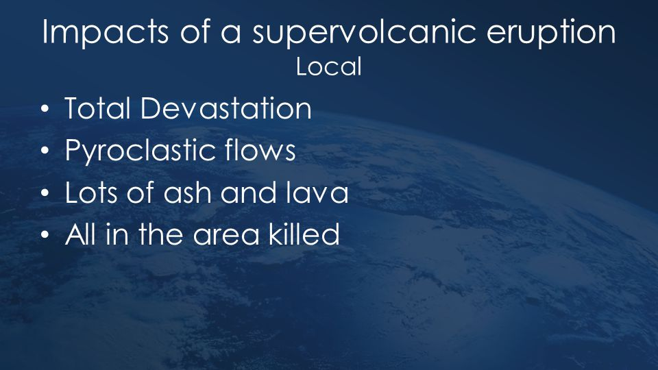 Impacts of a supervolcanic eruption Local