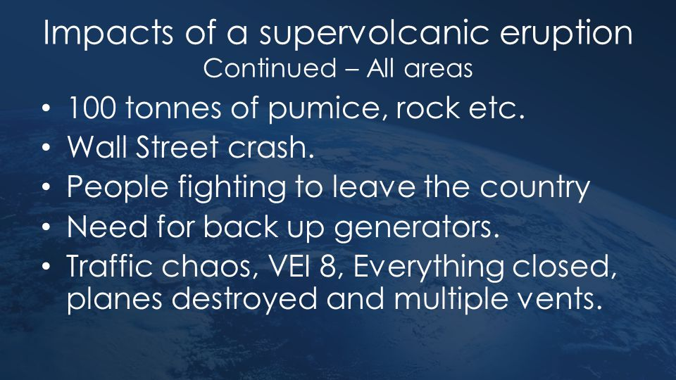 Impacts of a supervolcanic eruption Continued – All areas