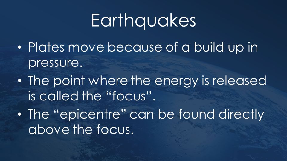 Earthquakes Plates move because of a build up in pressure.
