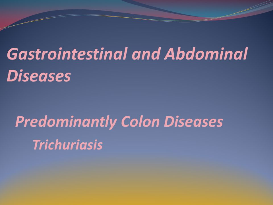 Gastrointestinal and Abdominal Diseases Predominantly Colon Diseases Trichuriasis