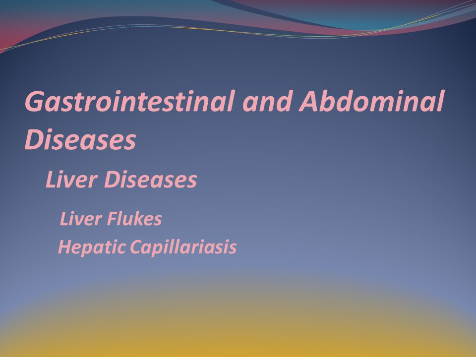 Gastrointestinal and Abdominal Diseases Liver Diseases Liver Flukes Hepatic Capillariasis