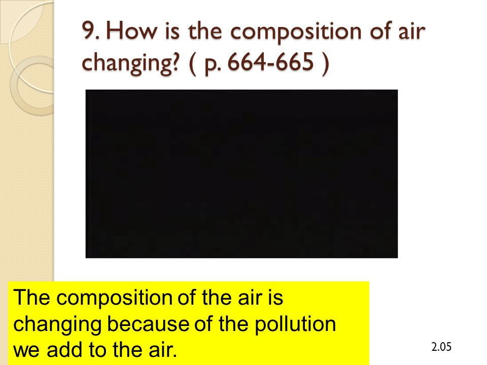9. How is the composition of air changing ( p. 664-665 )