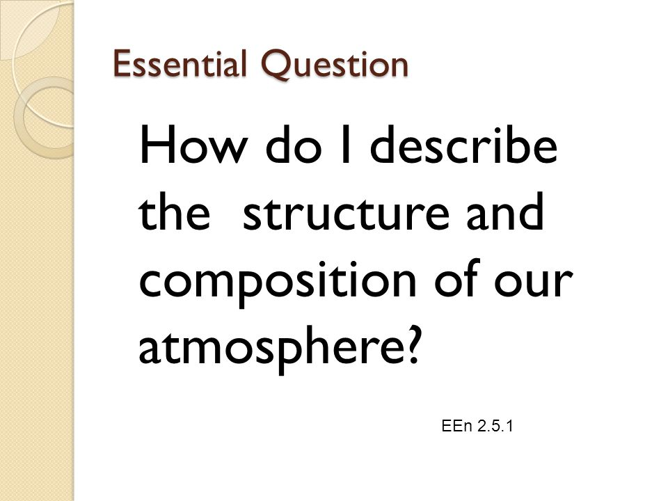 How do I describe the structure and composition of our atmosphere