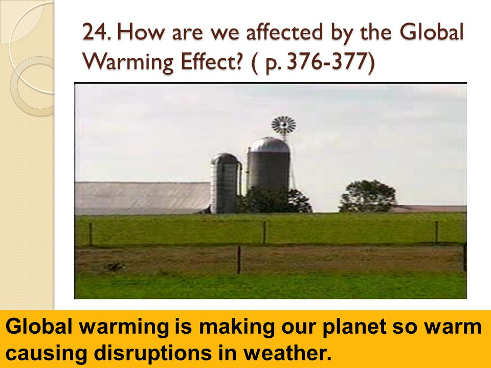 24. How are we affected by the Global Warming Effect ( p. 376-377)