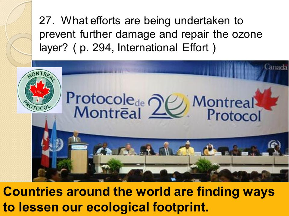 27. What efforts are being undertaken to prevent further damage and repair the ozone layer ( p. 294, International Effort )