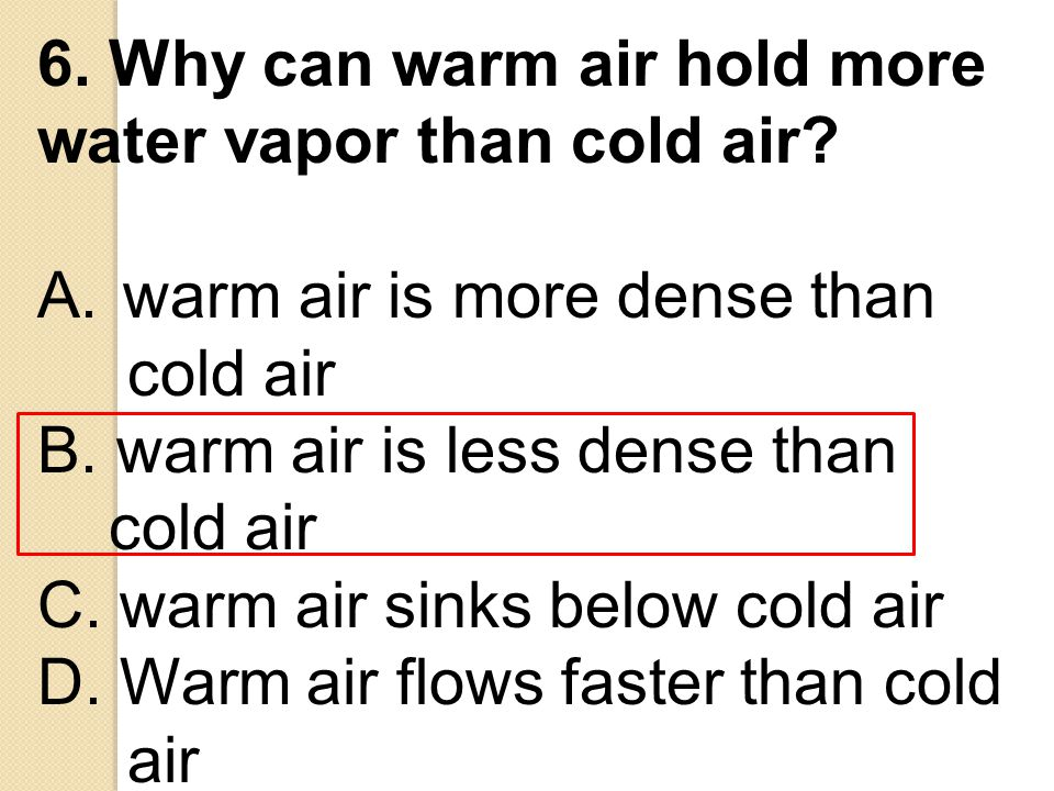 6. Why can warm air hold more water vapor than cold air