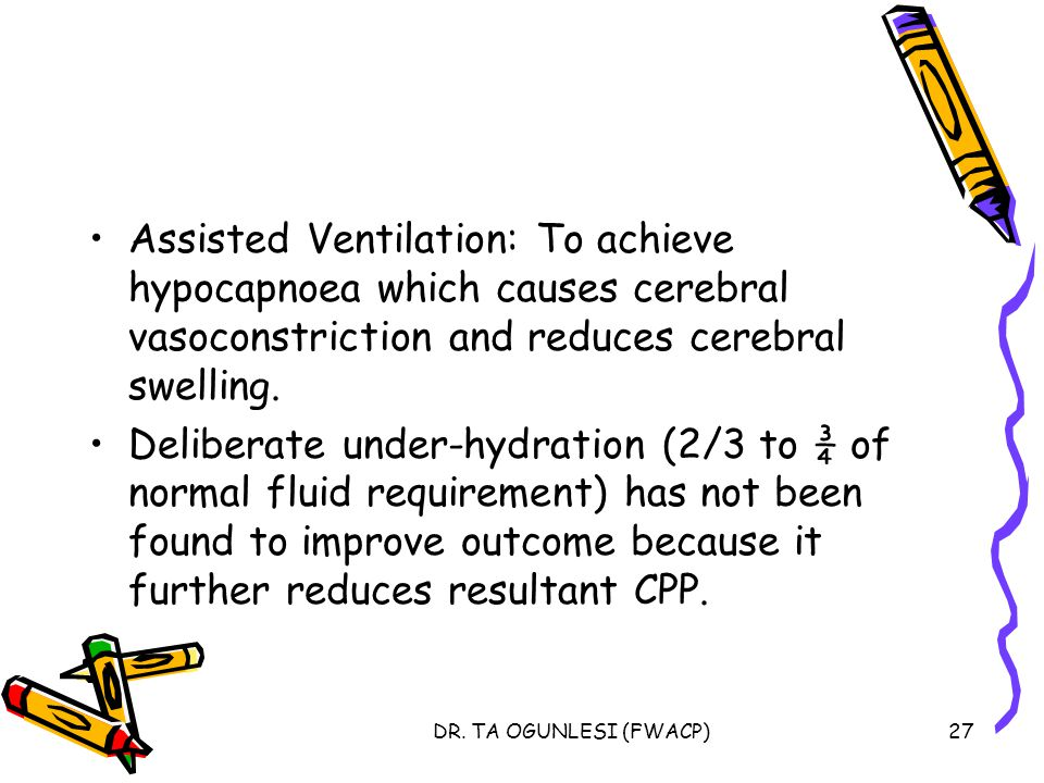 Assisted Ventilation: To achieve hypocapnoea which causes cerebral vasoconstriction and reduces cerebral swelling.
