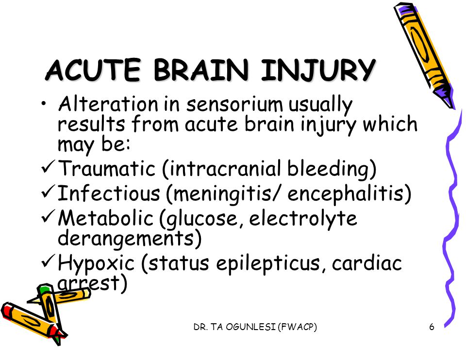 ACUTE BRAIN INJURY Alteration in sensorium usually results from acute brain injury which may be: Traumatic (intracranial bleeding)