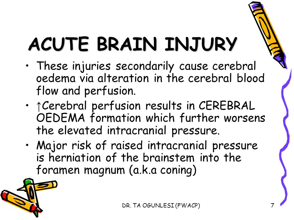 ACUTE BRAIN INJURY These injuries secondarily cause cerebral oedema via alteration in the cerebral blood flow and perfusion.