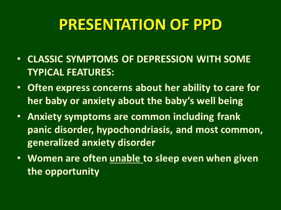 PRESENTATION OF PPD CLASSIC SYMPTOMS OF DEPRESSION WITH SOME TYPICAL FEATURES: