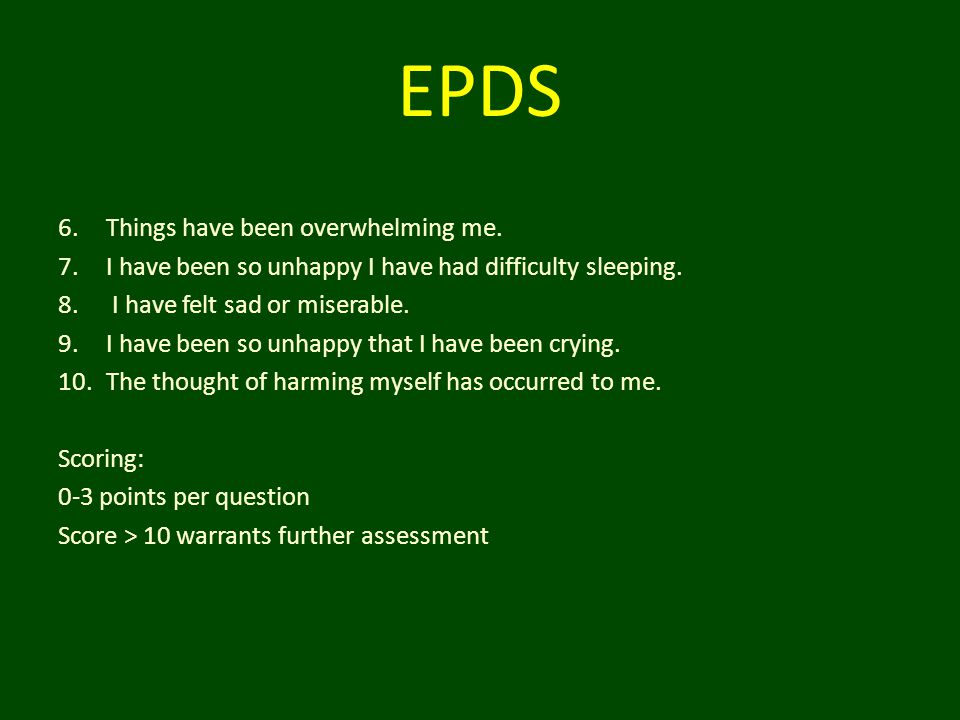 EPDS Things have been overwhelming me.