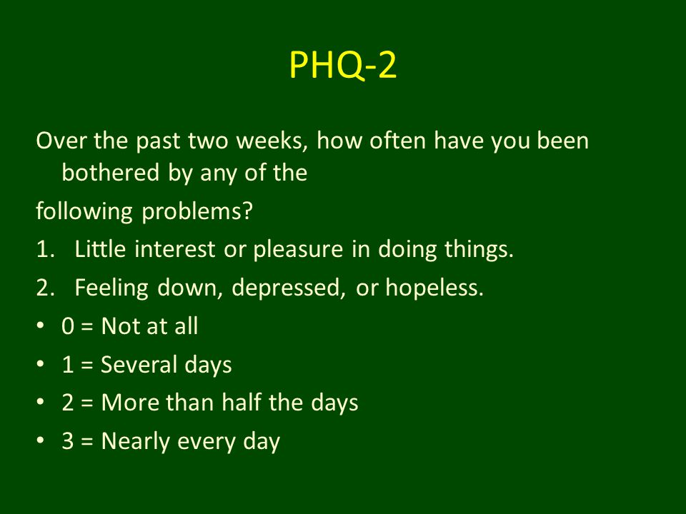 PHQ-2 Over the past two weeks, how often have you been bothered by any of the. following problems