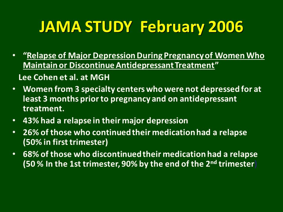 JAMA STUDY February 2006 Relapse of Major Depression During Pregnancy of Women Who Maintain or Discontinue Antidepressant Treatment