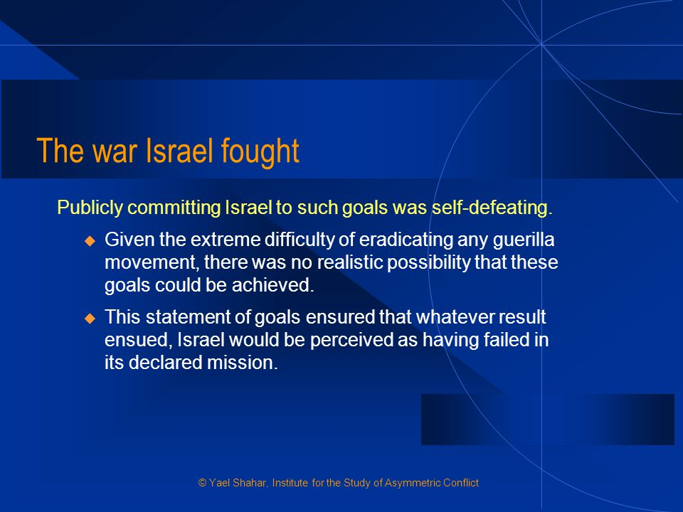 The war Israel fought Publicly committing Israel to such goals was self-defeating.