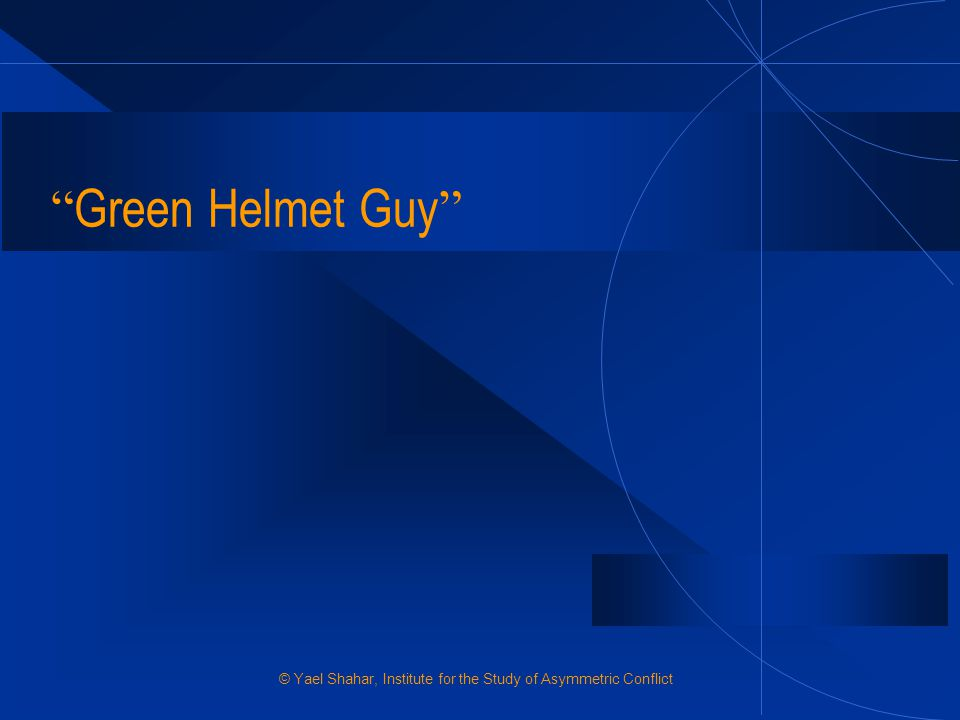 Green Helmet Guy © Yael Shahar, Institute for the Study of Asymmetric Conflict