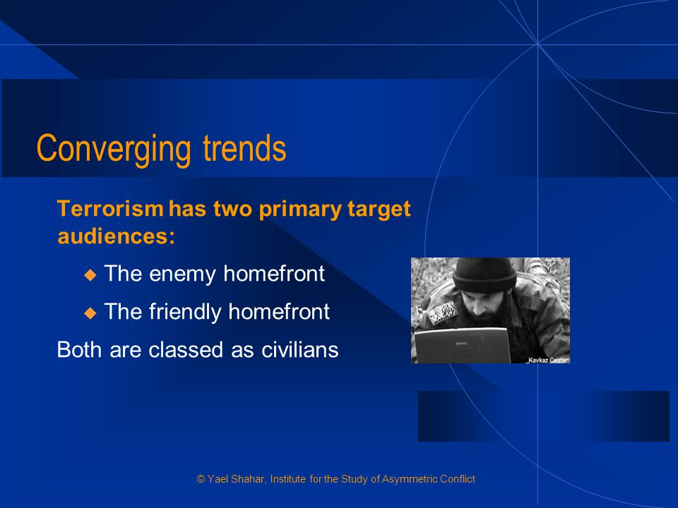 Converging trends Terrorism has two primary target audiences: