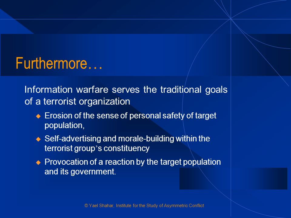 Furthermore… Information warfare serves the traditional goals of a terrorist organization.