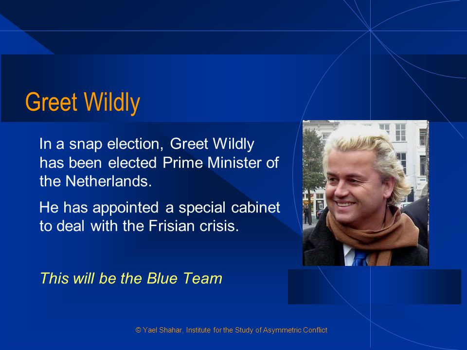 Greet Wildly In a snap election, Greet Wildly has been elected Prime Minister of the Netherlands.