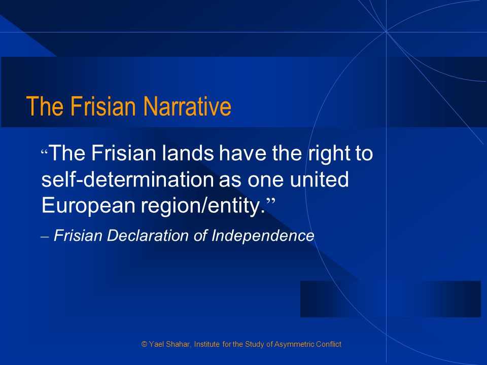 The Frisian Narrative The Frisian lands have the right to self-determination as one united European region/entity.