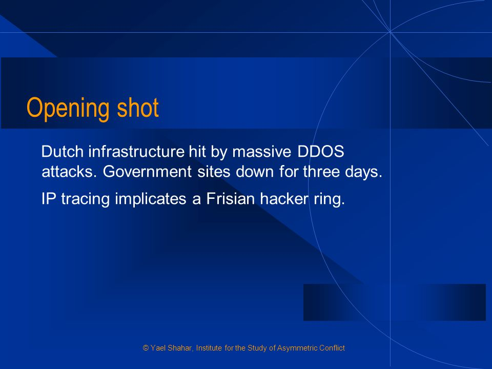 Opening shot Dutch infrastructure hit by massive DDOS attacks. Government sites down for three days.