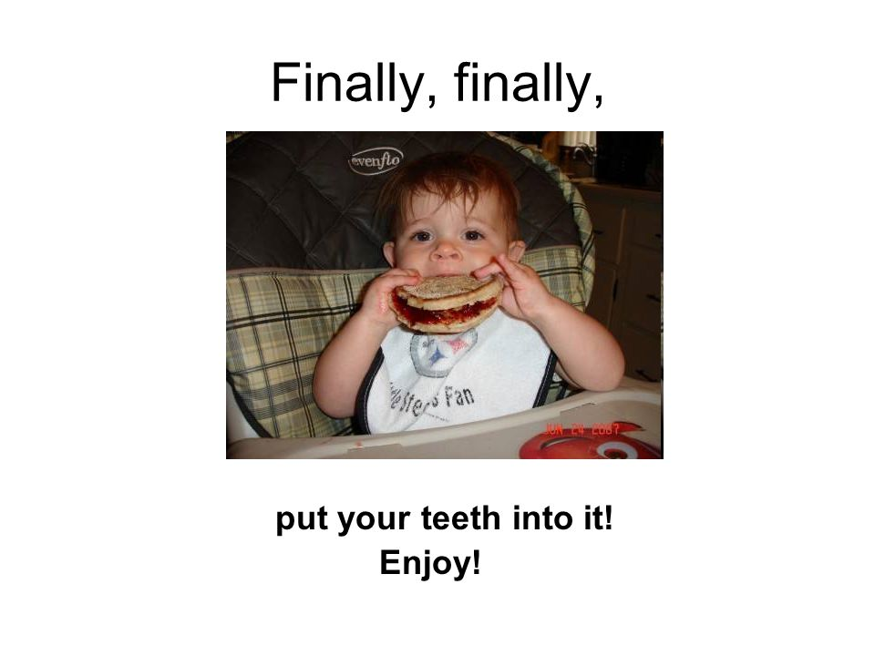 Finally, finally, put your teeth into it! Enjoy!
