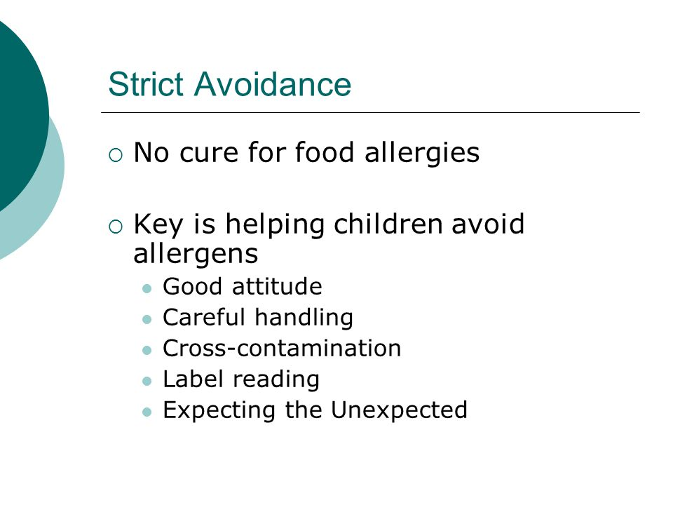 Strict Avoidance No cure for food allergies