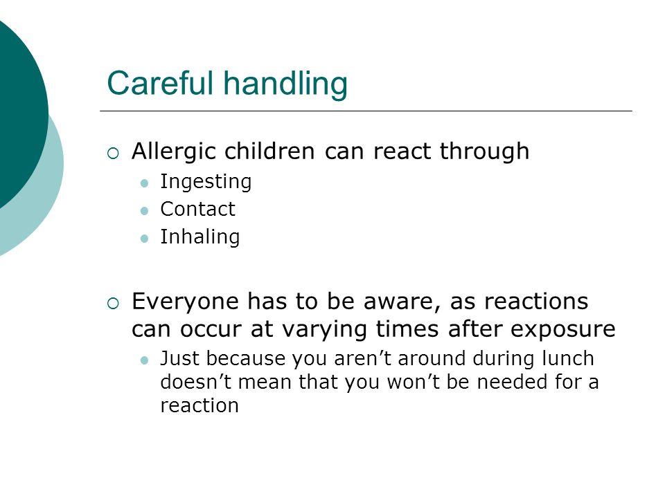 Careful handling Allergic children can react through