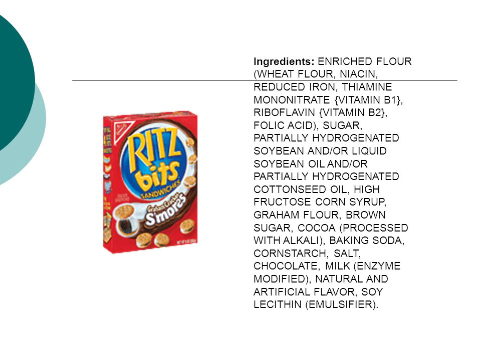 Ingredients: ENRICHED FLOUR (WHEAT FLOUR, NIACIN, REDUCED IRON, THIAMINE MONONITRATE {VITAMIN B1}, RIBOFLAVIN {VITAMIN B2}, FOLIC ACID), SUGAR, PARTIALLY HYDROGENATED SOYBEAN AND/OR LIQUID SOYBEAN OIL AND/OR PARTIALLY HYDROGENATED COTTONSEED OIL, HIGH FRUCTOSE CORN SYRUP, GRAHAM FLOUR, BROWN SUGAR, COCOA (PROCESSED WITH ALKALI), BAKING SODA, CORNSTARCH, SALT, CHOCOLATE, MILK (ENZYME MODIFIED), NATURAL AND ARTIFICIAL FLAVOR, SOY LECITHIN (EMULSIFIER).