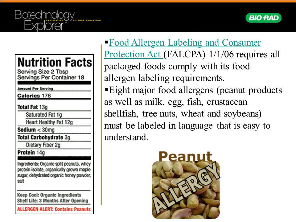 Food Allergen Labeling and Consumer Protection Act (FALCPA) 1/1/06 requires all packaged foods comply with its food allergen labeling requirements.
