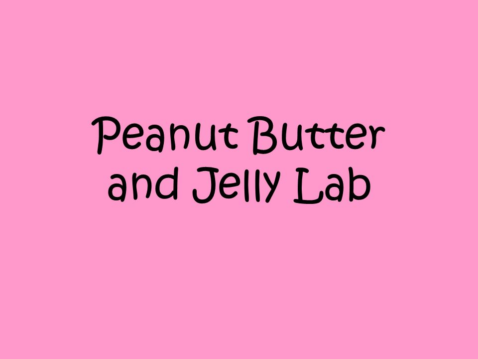 Peanut Butter and Jelly Lab
