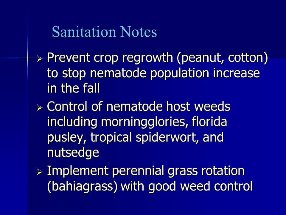 Sanitation Notes Prevent crop regrowth (peanut, cotton) to stop nematode population increase in the fall.