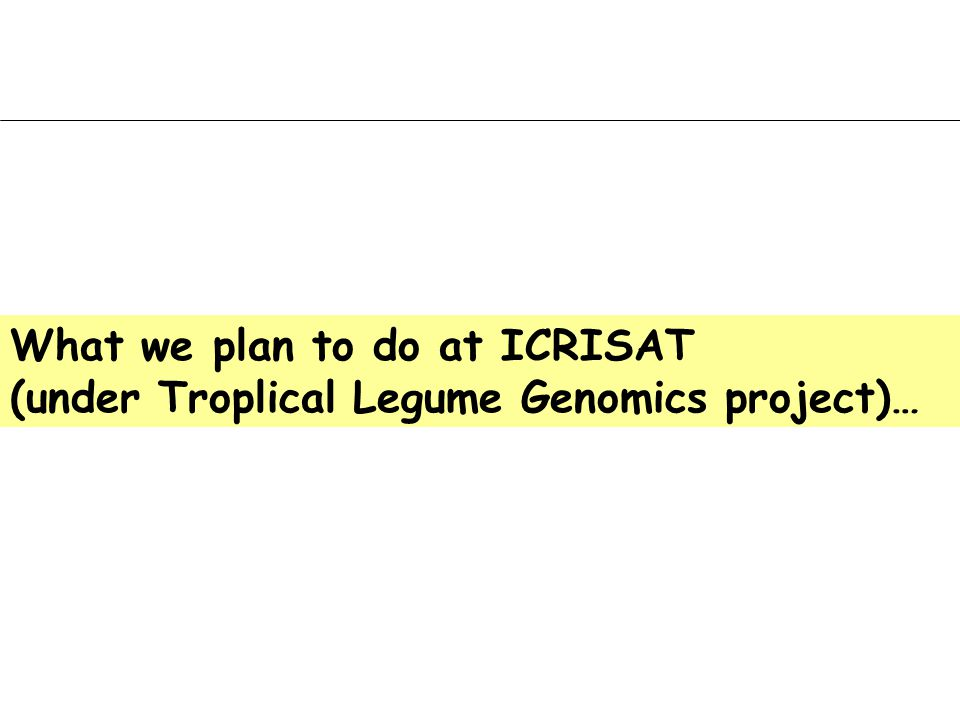 What we plan to do at ICRISAT