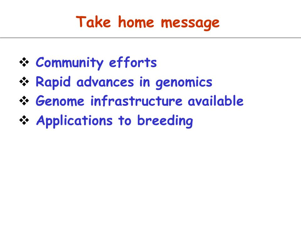 Take home message Community efforts Rapid advances in genomics