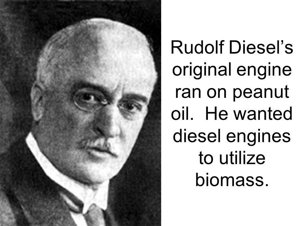 Rudolf Diesel's original engine ran on peanut oil