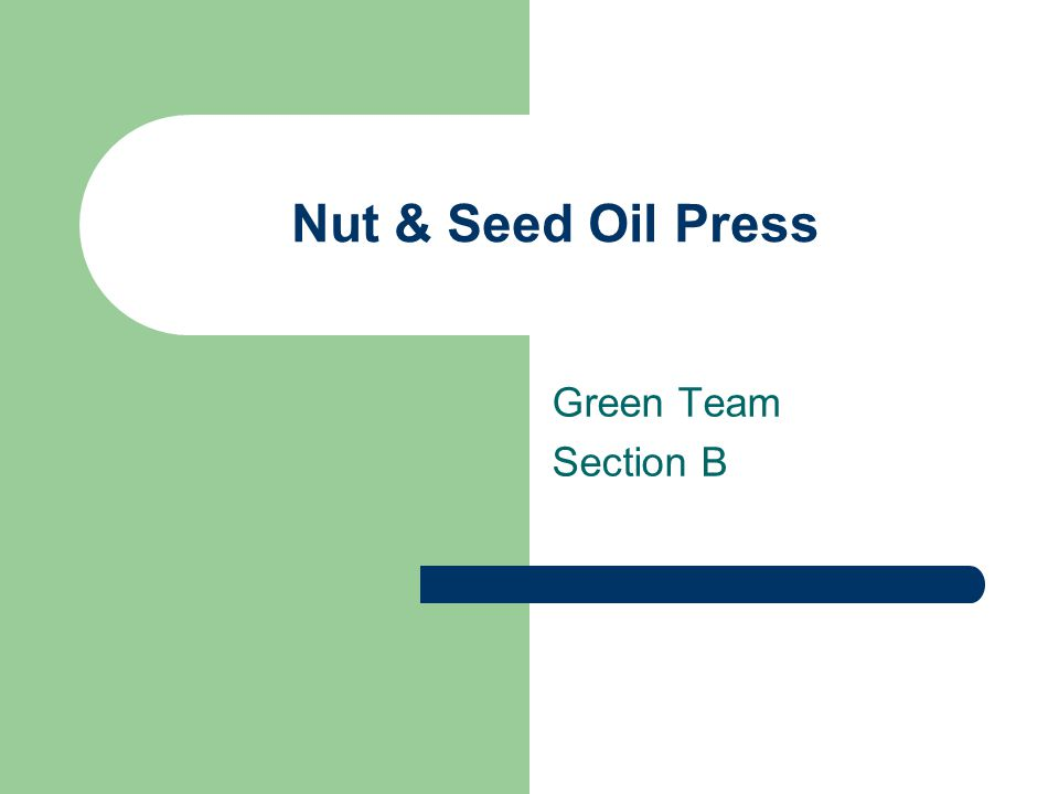 Nut & Seed Oil Press Green Team Section B