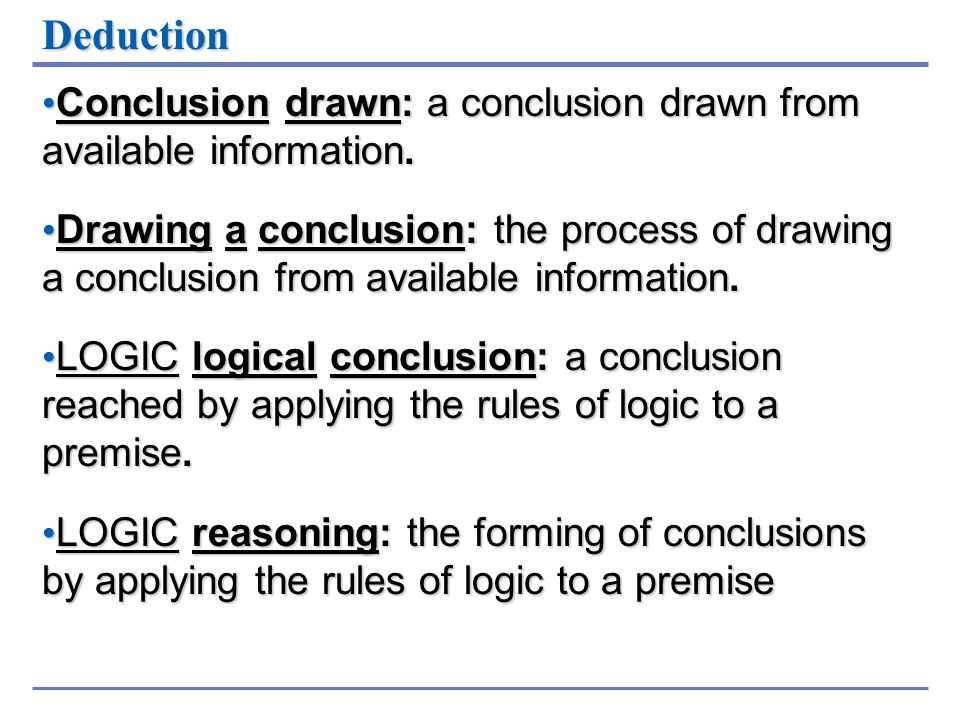 Deduction Conclusion drawn: a conclusion drawn from available information.