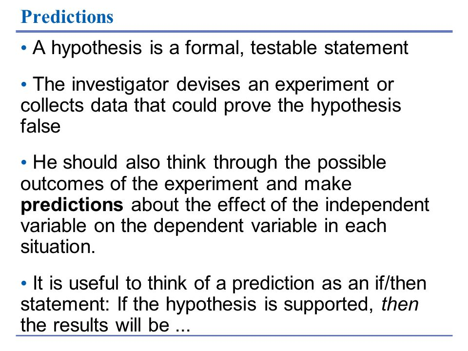 Predictions A hypothesis is a formal, testable statement.