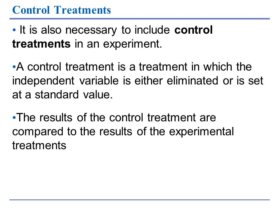 Control Treatments It is also necessary to include control treatments in an experiment.