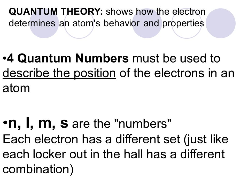 QUANTUM THEORY: shows how the electron determines an atom s behavior and properties
