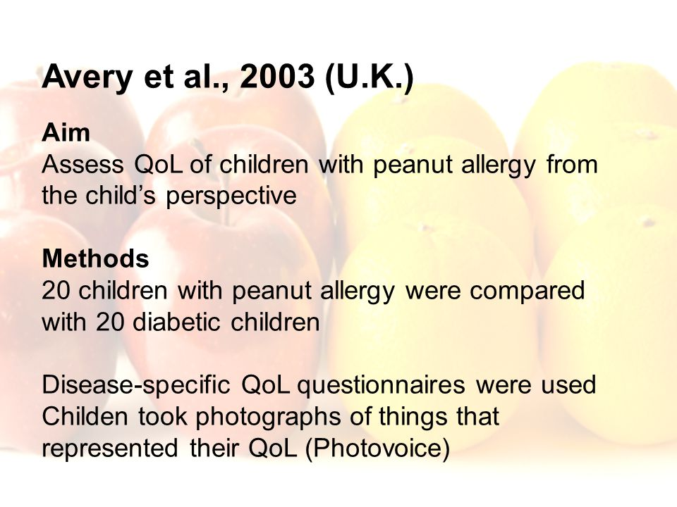 Avery et al., 2003 (U.K.) Aim. Assess QoL of children with peanut allergy from the child's perspective.