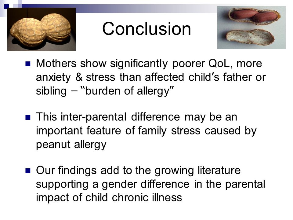 Conclusion Mothers show significantly poorer QoL, more anxiety & stress than affected child's father or sibling – burden of allergy