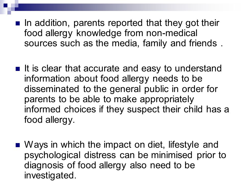 In addition, parents reported that they got their food allergy knowledge from non-medical sources such as the media, family and friends .