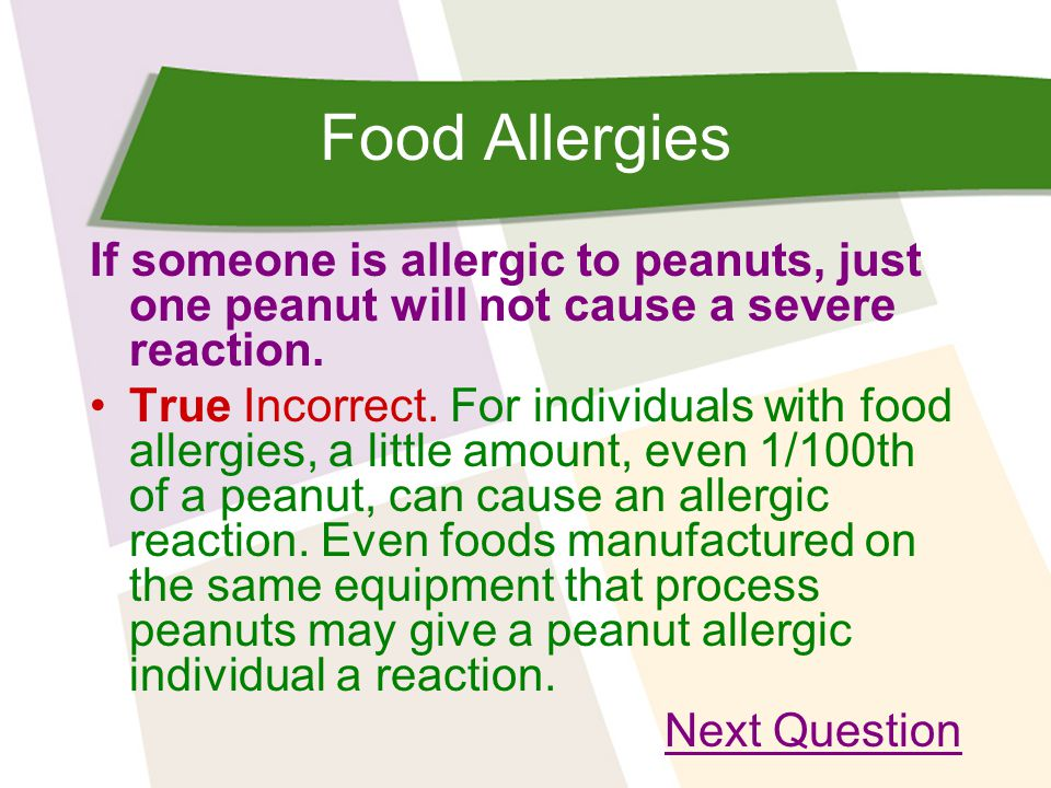 Food Allergies If someone is allergic to peanuts, just one peanut will not cause a severe reaction.