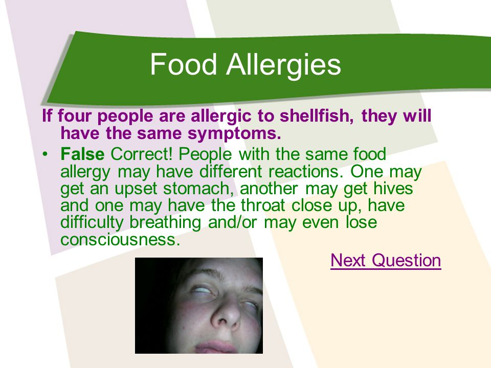 Food Allergies If four people are allergic to shellfish, they will have the same symptoms.