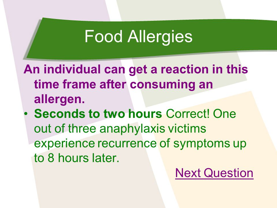 Food Allergies An individual can get a reaction in this time frame after consuming an allergen.